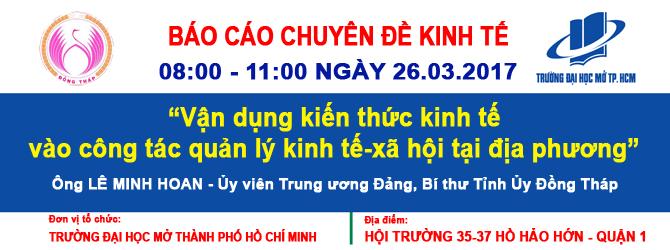 Ông Lê Minh Hoan, Ủy viên TƯ Đảng - Bí thư Tỉnh ủy Đồng Tháp nói chuyện chuyên đề kinh tế tại Trường Đại học Mở Tp.HCM (Sáng 26/3/2017)