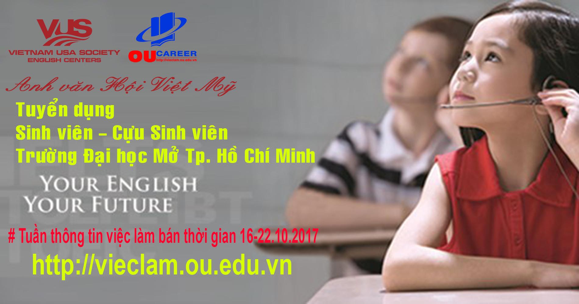 Anh văn Hội Việt Mỹ (VUS) tuyển dụng giảng viên, trợ giảng, nhân viên (bán thời gian - toàn thời gian) dành cho sinh viên Trường Đại học Mở Tp. Hồ Chí Minh.