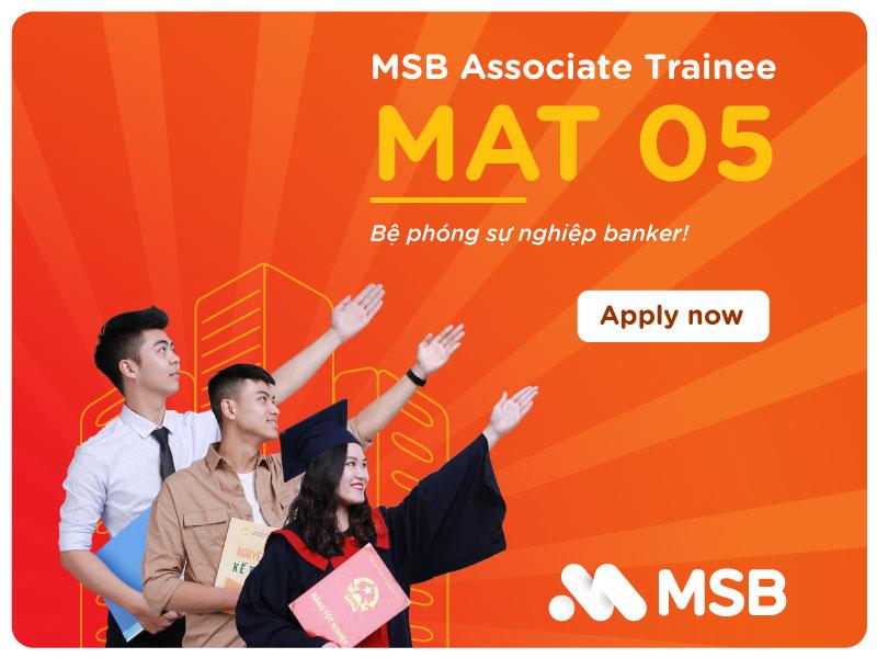 MSB ASSOCIATE TRAINEE #MAT05 - BỆ PHÓNG SỰ NGHIỆP BANKER