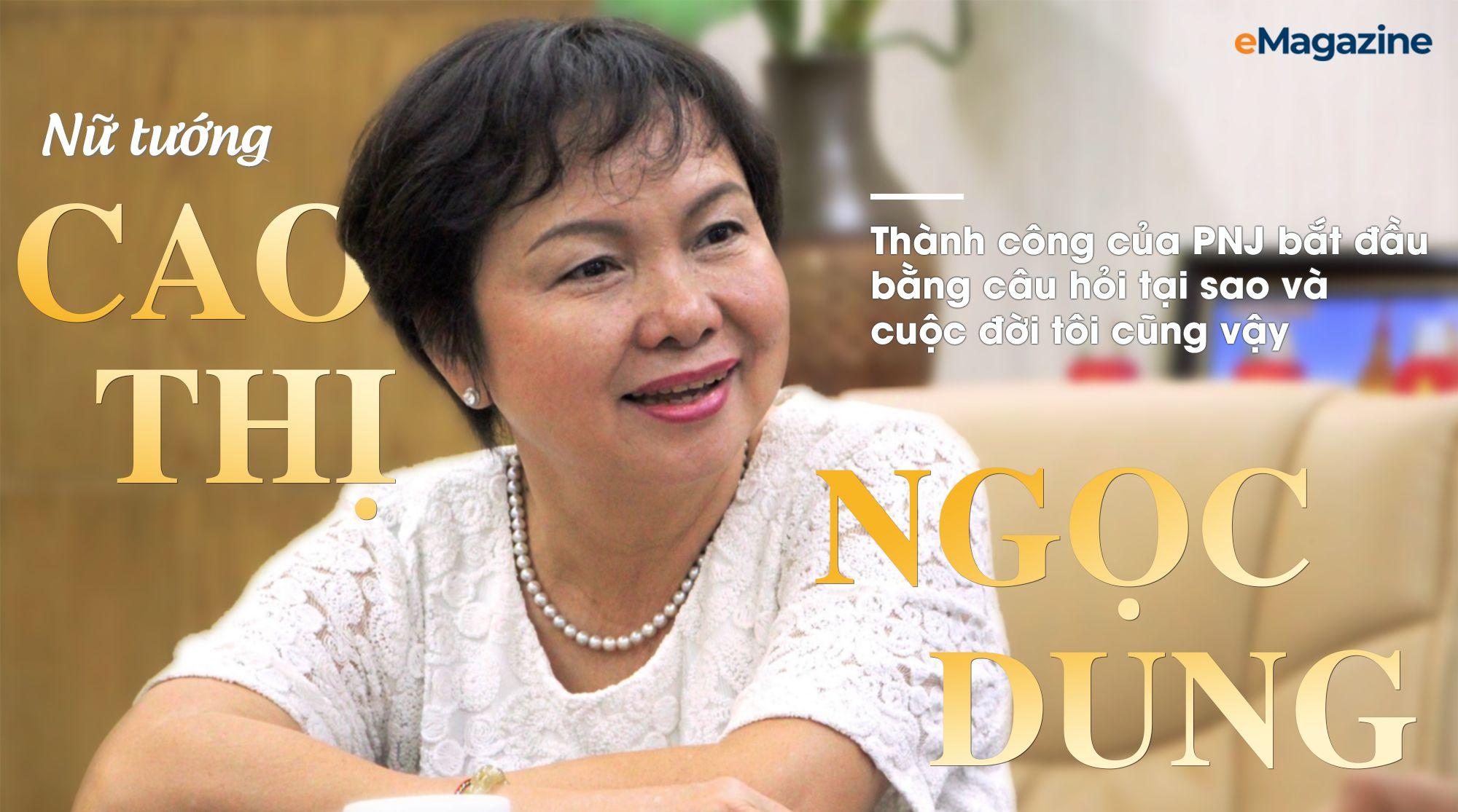 """Nữ tướng Cao Thị Ngọc Dung: """"Thành công của PNJ bắt đầu bằng câu hỏi tại sao và cuộc đời tôi cũng vậy"""""""