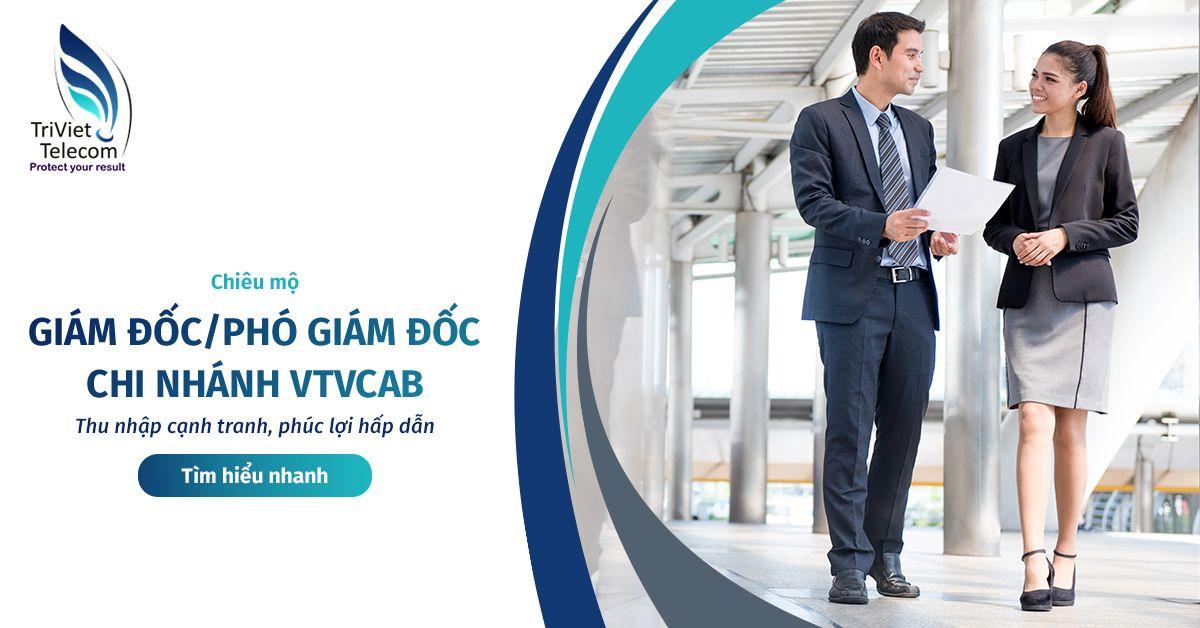 Giám đốc/Phó giám đốc VTVcab Bạc Liêu, Hà Tĩnh, Bình Phước